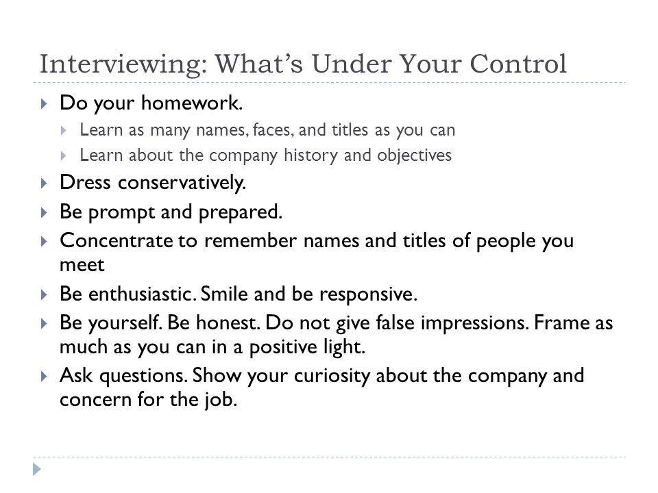 Interviewing: Whats Under Your Control Do your homework.