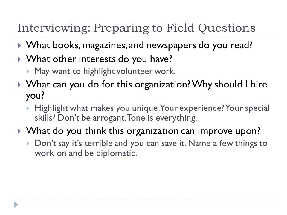 Interviewing: Preparing to Field Questions What books, magazines, and newspapers do you read.