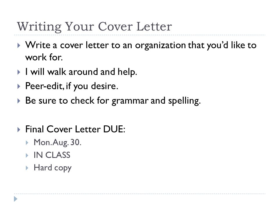Writing Your Cover Letter Write a cover letter to an organization that youd like to work for.