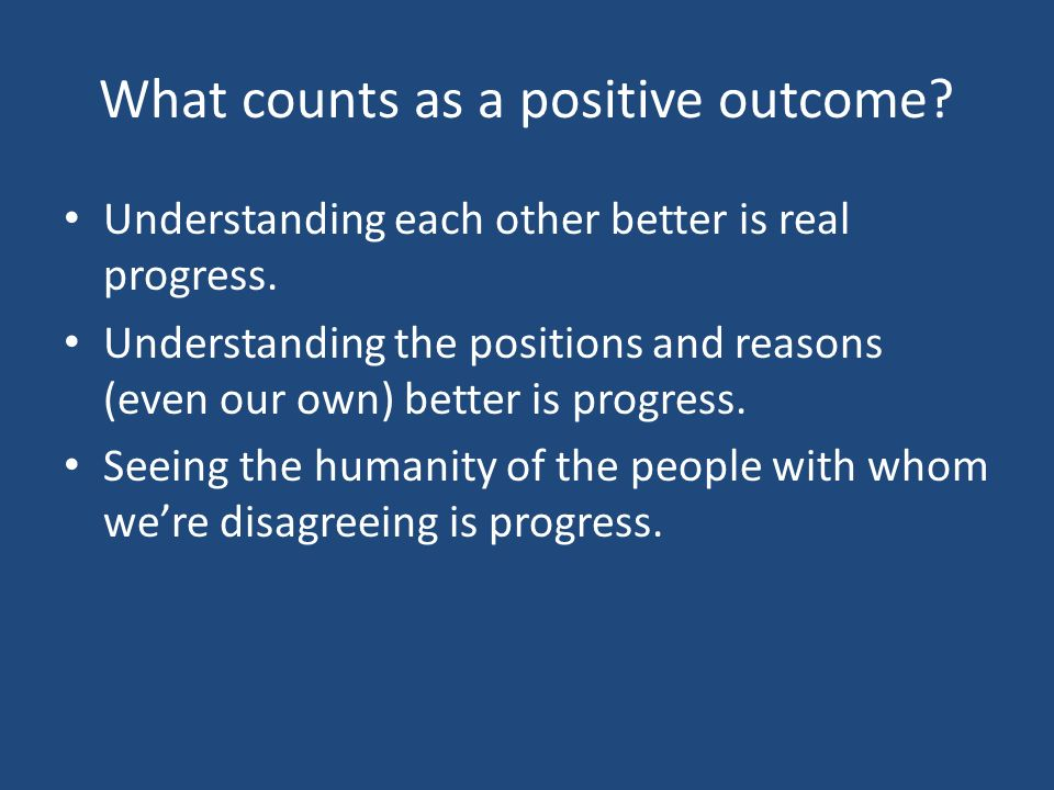 What counts as a positive outcome. Understanding each other better is real progress.