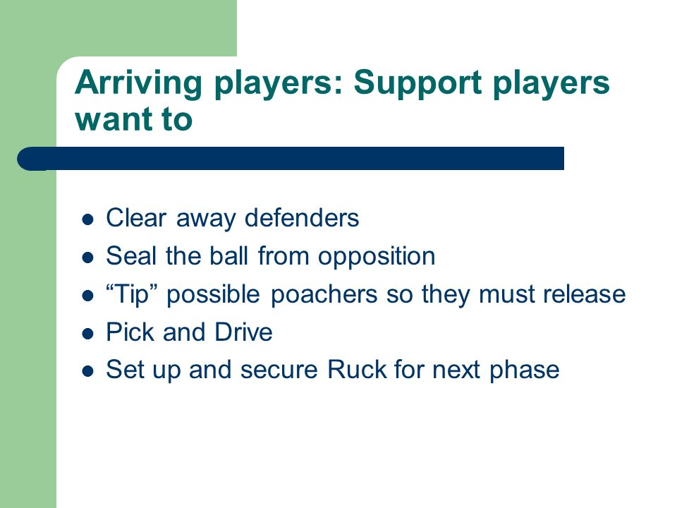 Arriving players: Defenders want to Poach the ball Slow down the attackers ball Kill the ball Ruck over and win the ball Set defense to stop pick and drive or SH pick