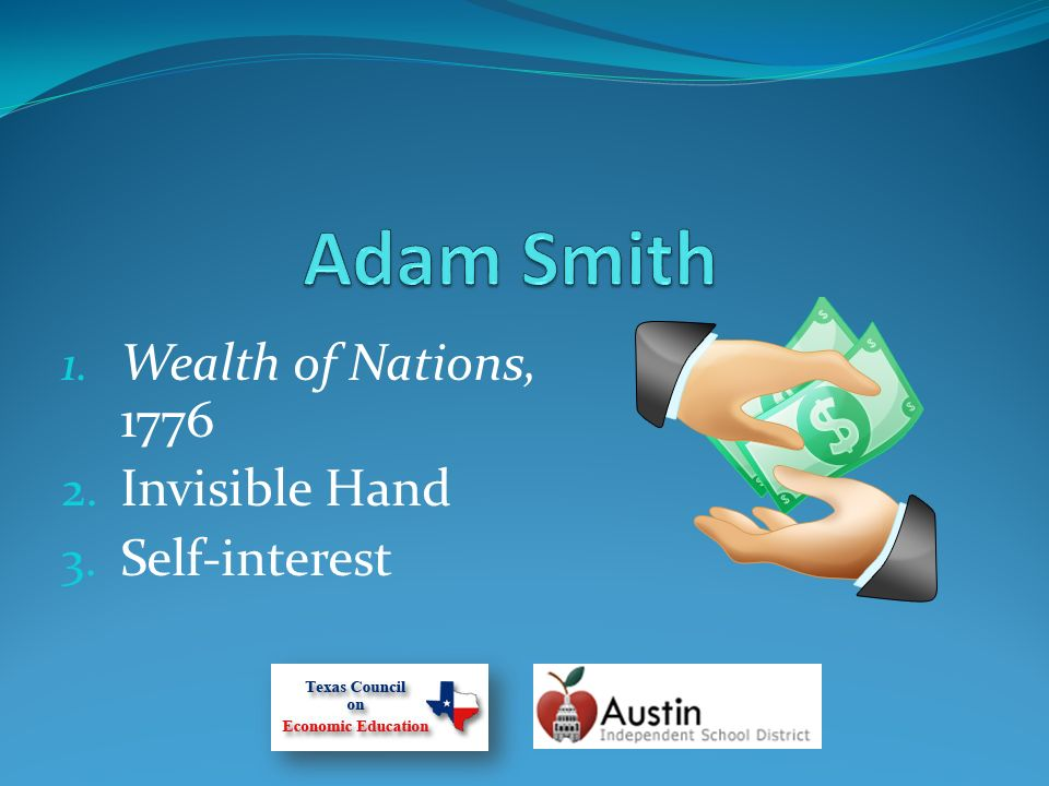 1. Wealth of Nations, 1776 2. Invisible Hand 3. Self-interest
