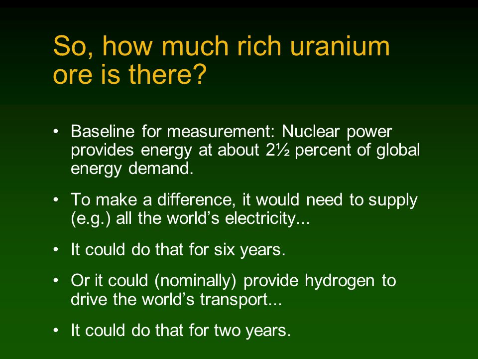 So, how much rich uranium ore is there.