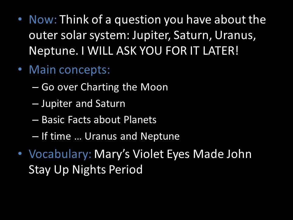 Now: Think of a question you have about the outer solar system: Jupiter, Saturn, Uranus, Neptune.