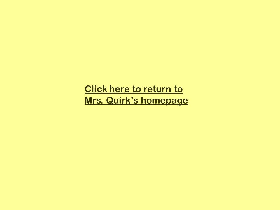 Click here to return to Mrs. Quirks homepage