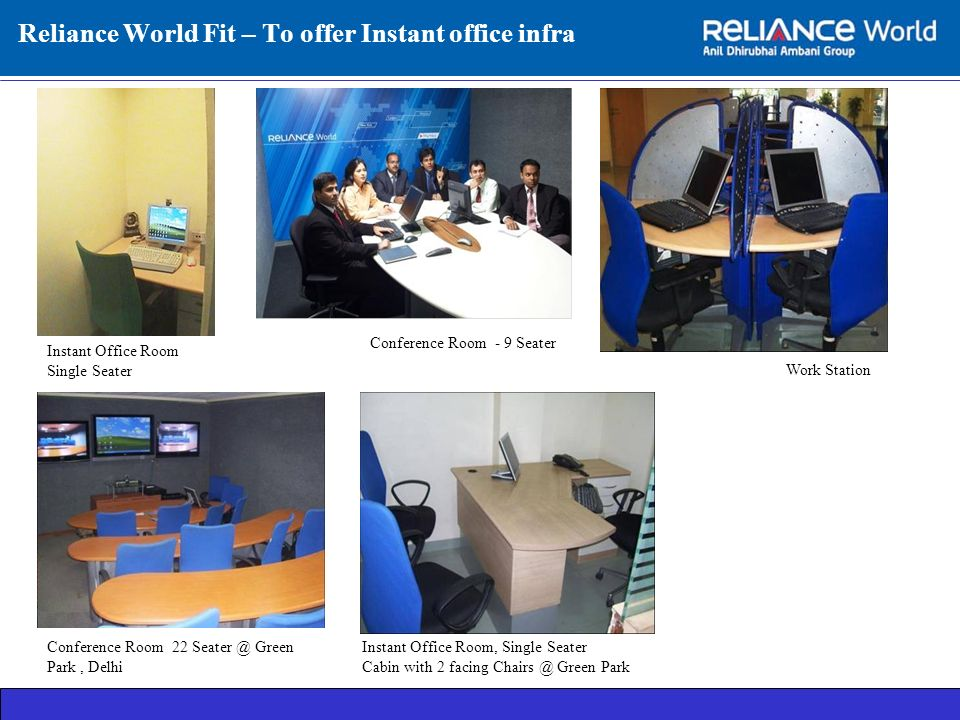 Reliance World Fit – To offer Instant office infra Instant Office Room Single Seater Instant Office Room, Single Seater Cabin with 2 facing Chairs @ Green Park Conference Room - 9 Seater Work Station Conference Room 22 Seater @ Green Park, Delhi