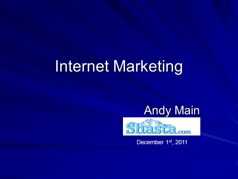 Internet Marketing Andy Main December 1 st, 2011