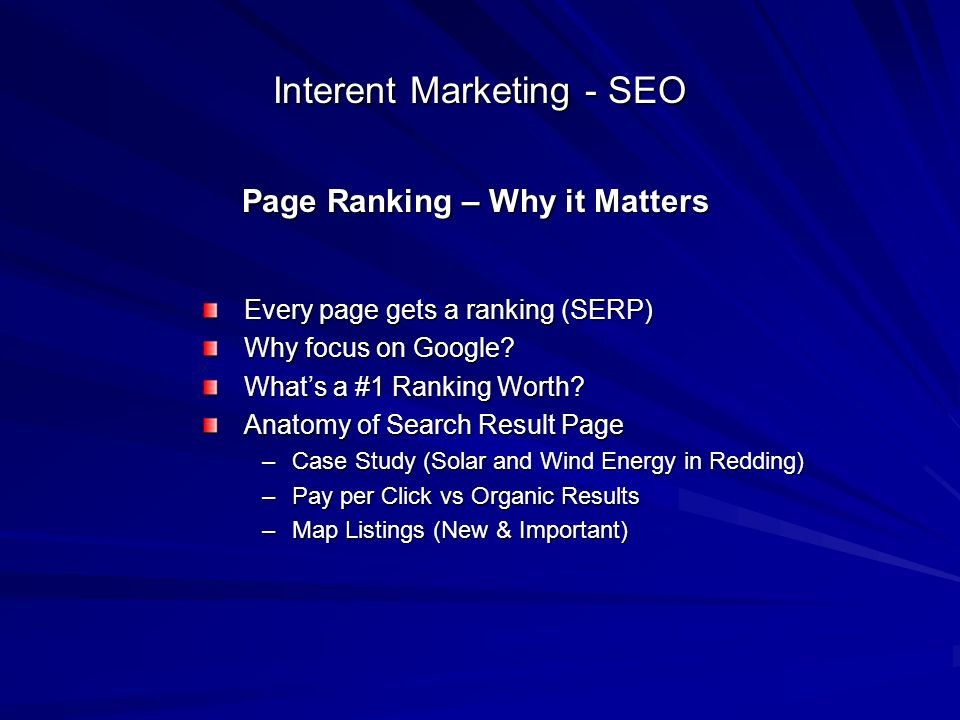 Interent Marketing - SEO Every page gets a ranking (SERP) Why focus on Google.