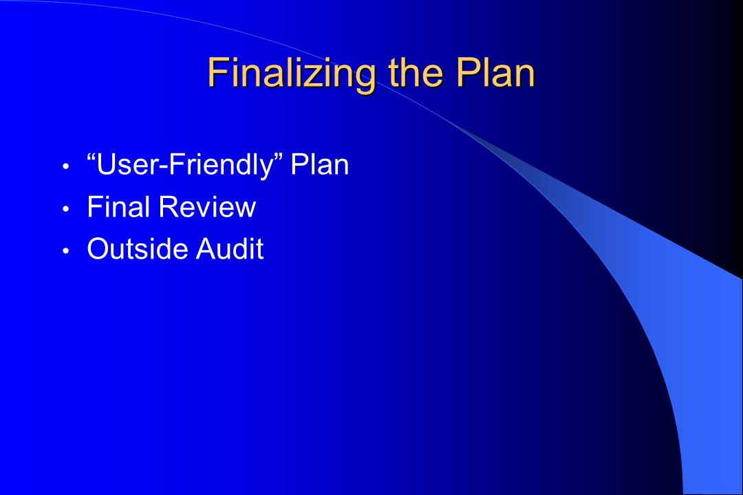Finalizing the Plan User-Friendly Plan Final Review Outside Audit
