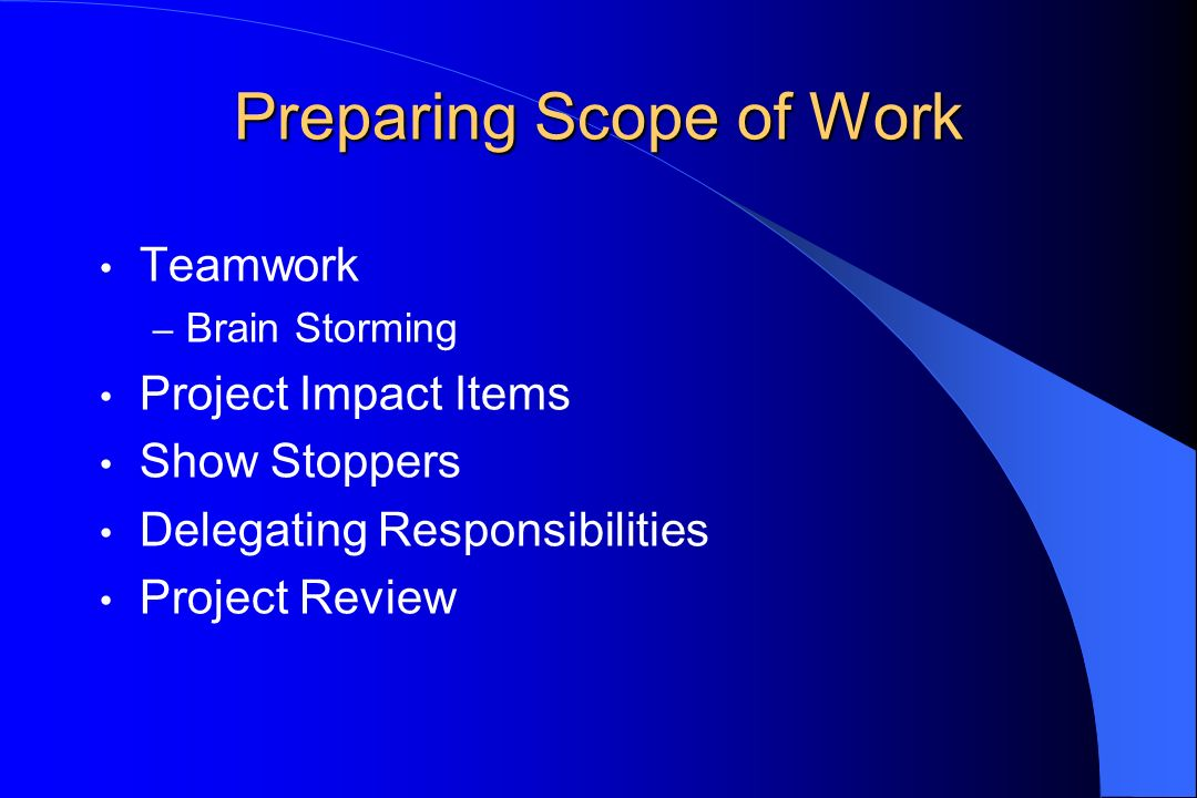 Preparing Scope of Work Teamwork – Brain Storming Project Impact Items Show Stoppers Delegating Responsibilities Project Review