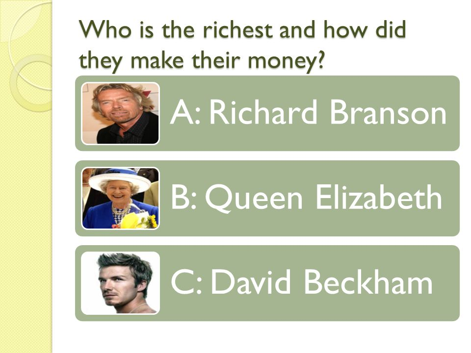 Who is the richest and how did they make their money.