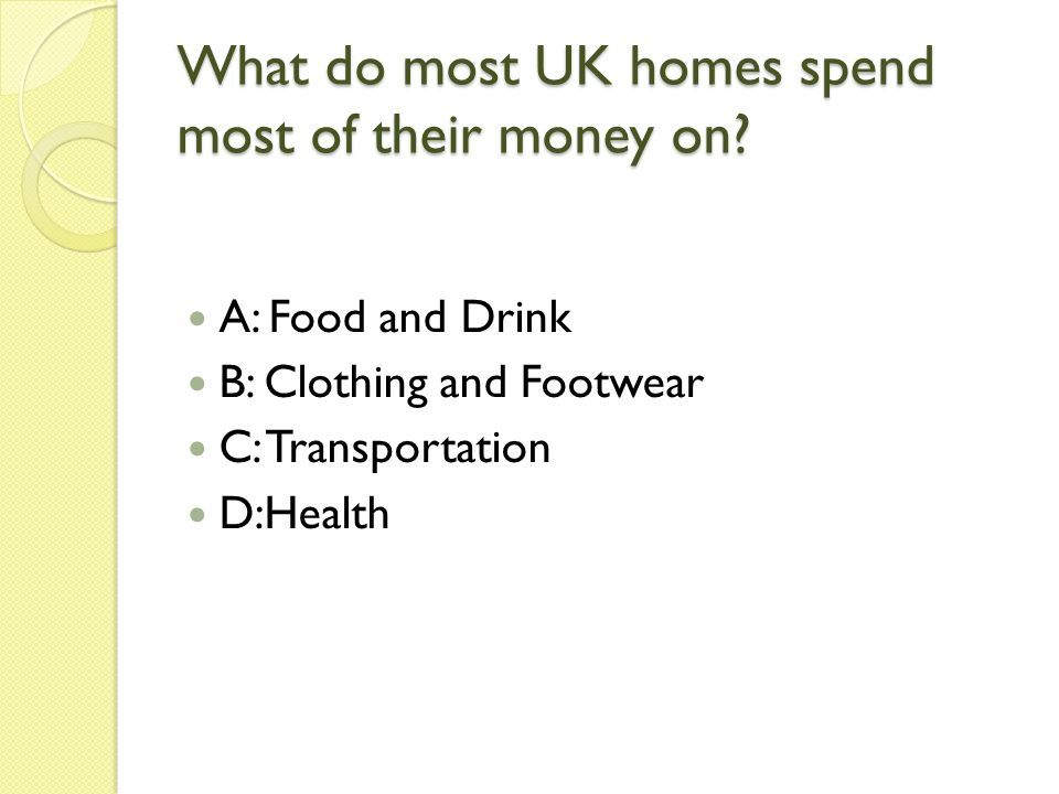 What do most UK homes spend most of their money on.