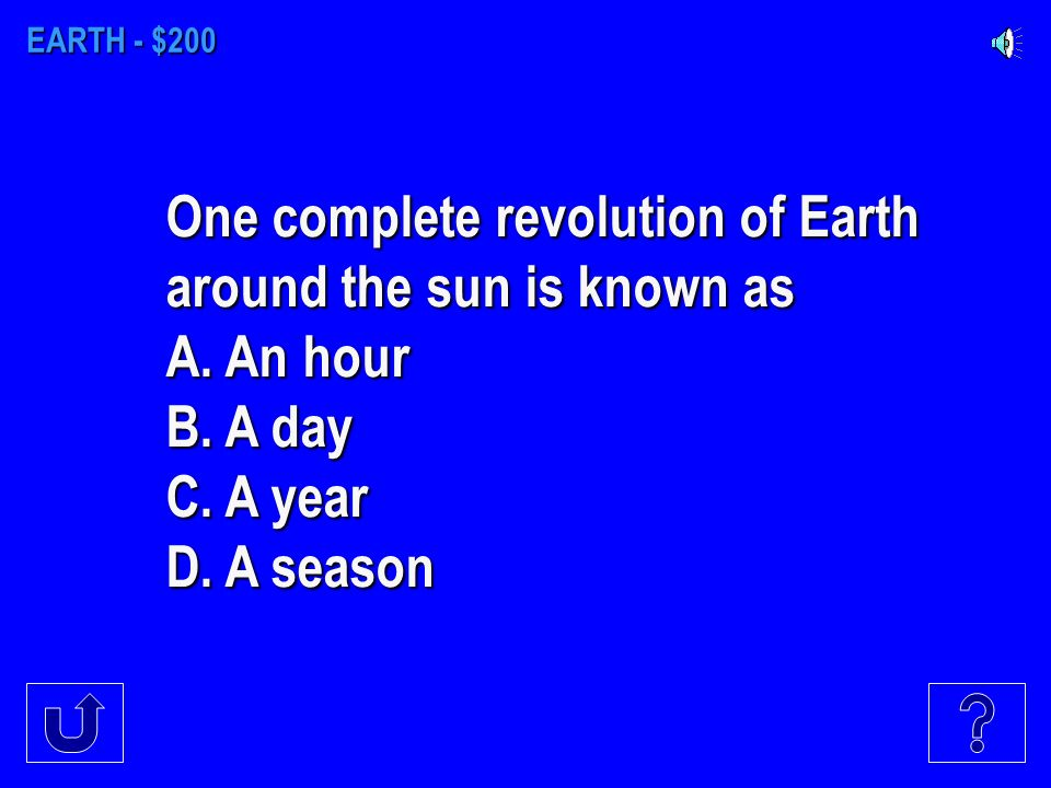 EARTH - $100 How many times does the Earth rotate in a month A. 7 B. 30 C. 365 D. 15
