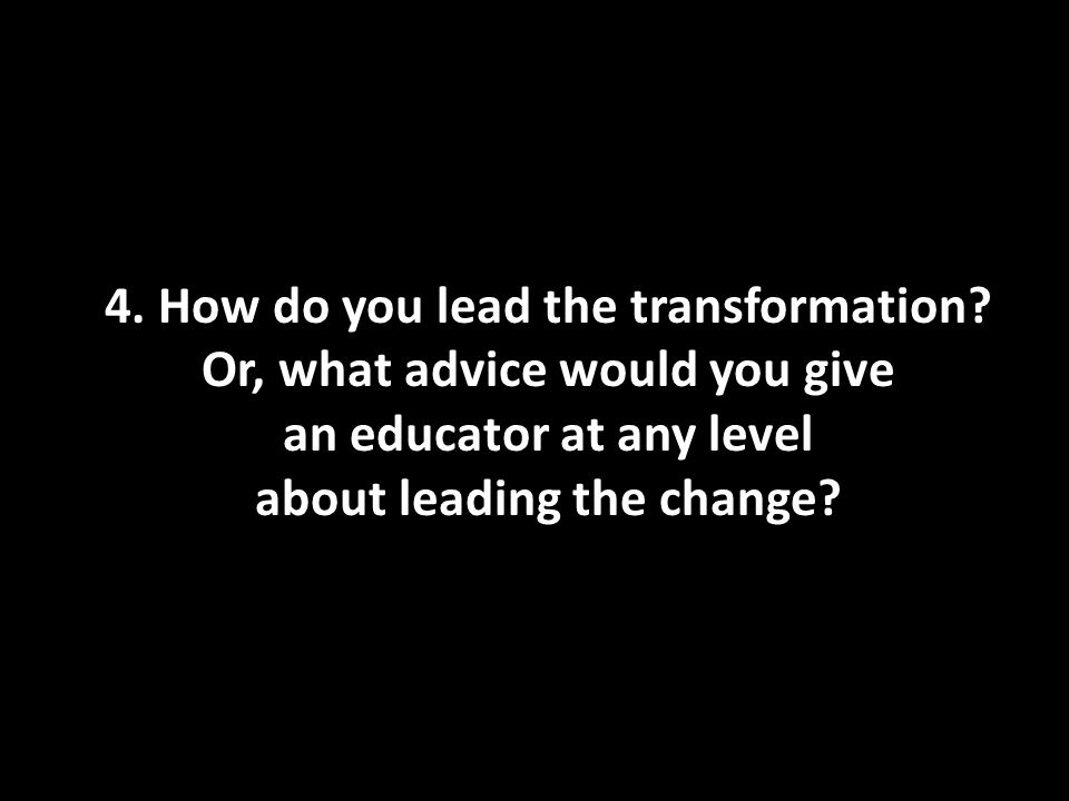 4. How do you lead the transformation.