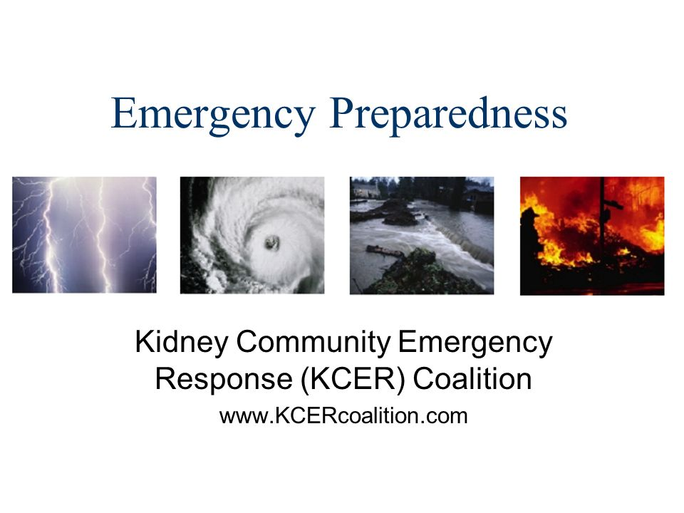 Emergency Preparedness Kidney Community Emergency Response (KCER) Coalition www.KCERcoalition.com
