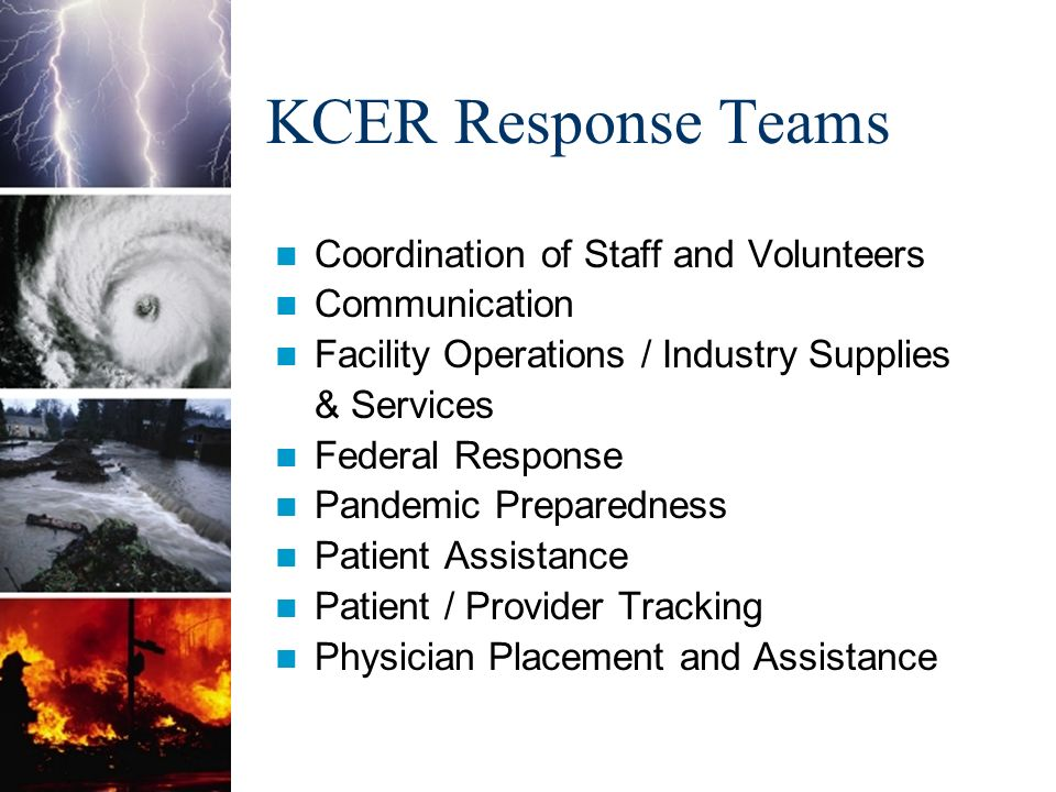 KCER Response Teams Coordination of Staff and Volunteers Communication Facility Operations / Industry Supplies & Services Federal Response Pandemic Preparedness Patient Assistance Patient / Provider Tracking Physician Placement and Assistance