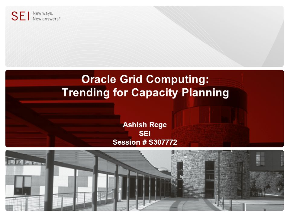 Oracle Grid Computing: Trending for Capacity Planning Ashish Rege SEI Session # S307772