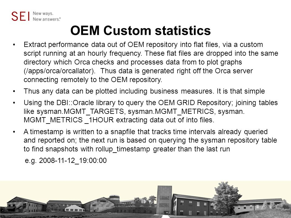 OEM Custom statistics Extract performance data out of OEM repository into flat files, via a custom script running at an hourly frequency.