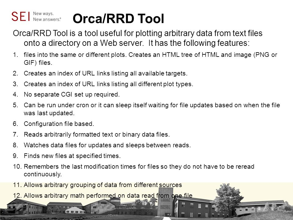 Orca/RRD Tool Orca/RRD Tool is a tool useful for plotting arbitrary data from text files onto a directory on a Web server.