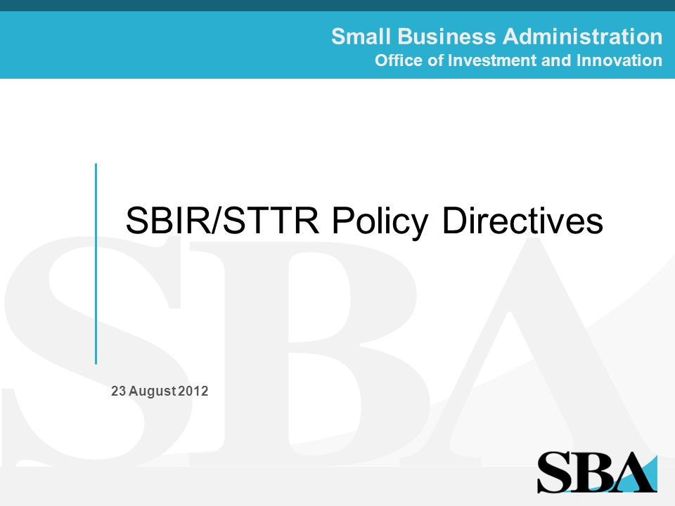 Small Business Administration Office of Investment and Innovation SBIR/STTR Policy Directives 23 August 2012