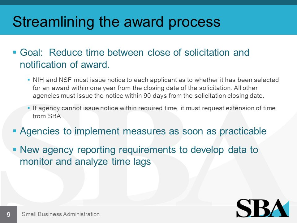 Small Business Administration Streamlining the award process Goal: Reduce time between close of solicitation and notification of award.