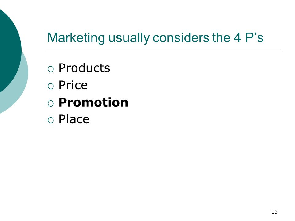 15 Marketing usually considers the 4 Ps Products Price Promotion Place
