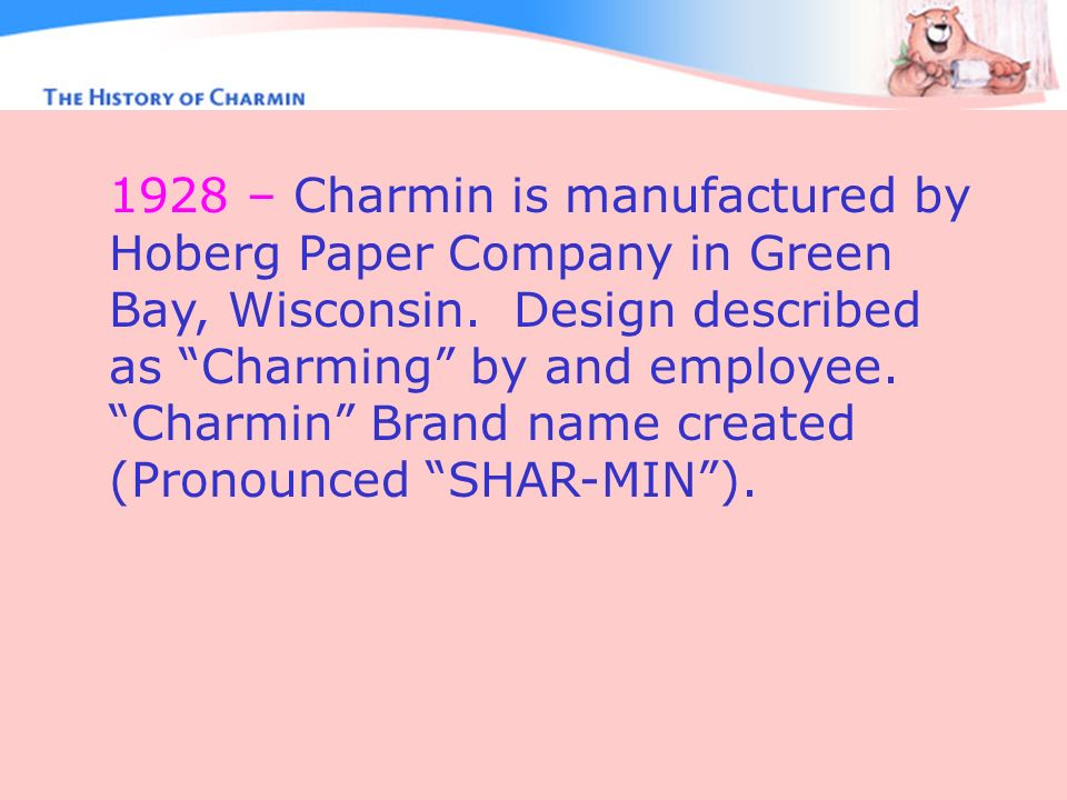1928 – Charmin is manufactured by Hoberg Paper Company in Green Bay, Wisconsin.