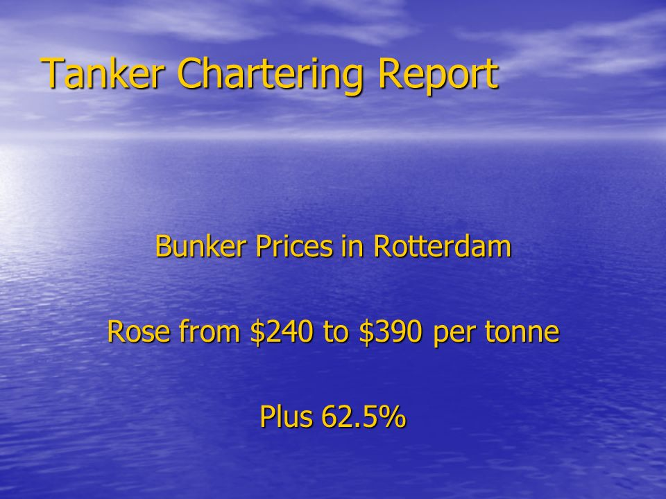 Tanker Chartering Report Bunker Prices in Rotterdam Rose from $240 to $390 per tonne Plus 62.5%