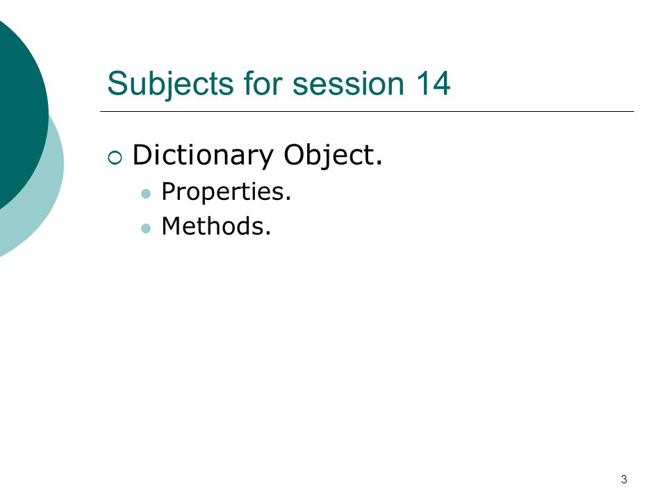 3 Subjects for session 14 Dictionary Object. Properties. Methods.