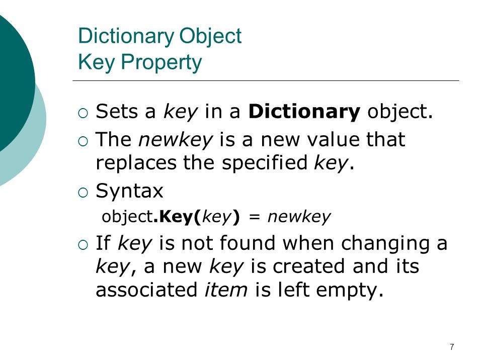 7 Dictionary Object Key Property Sets a key in a Dictionary object.