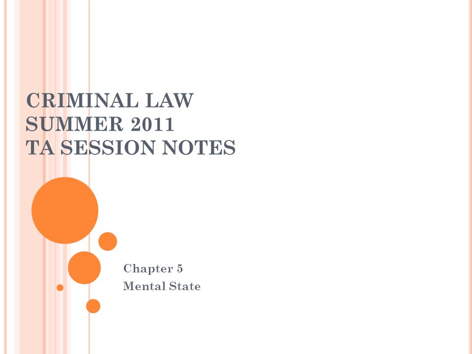 CRIMINAL LAW SUMMER 2011 TA SESSION NOTES Chapter 5 Mental State