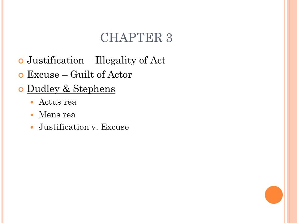 CHAPTER 3 Justification – Illegality of Act Excuse – Guilt of Actor Dudley & Stephens Actus rea Mens rea Justification v.