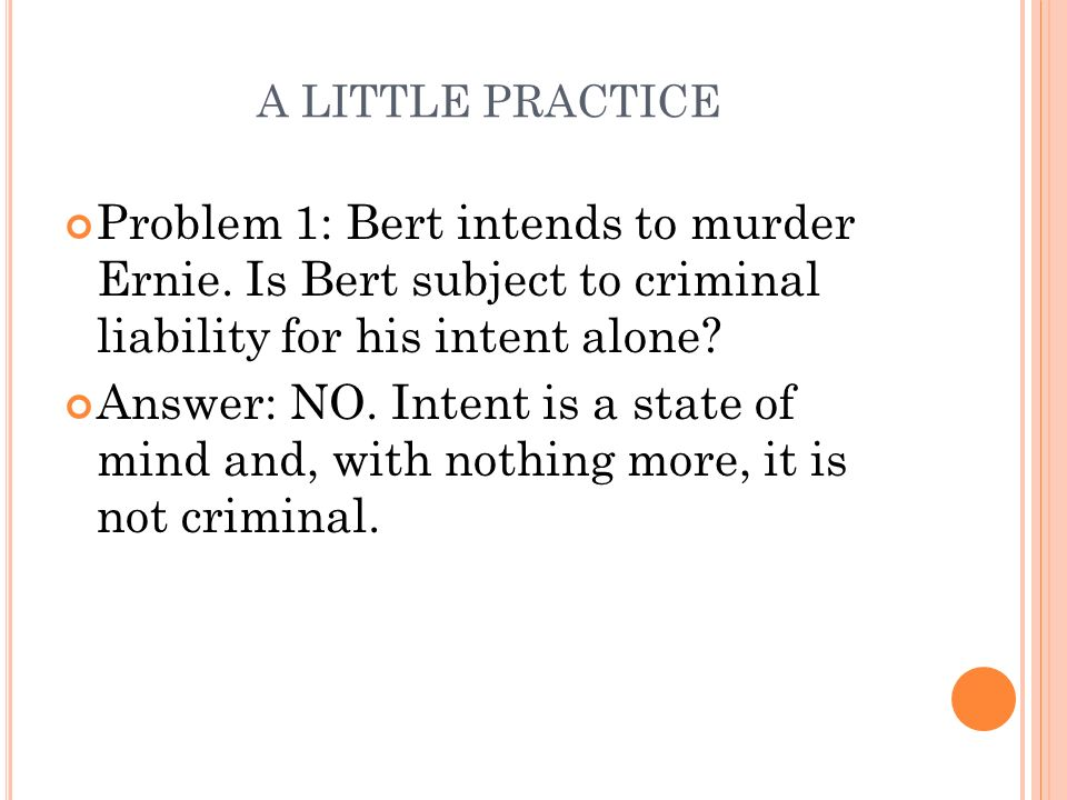 A LITTLE PRACTICE Problem 1: Bert intends to murder Ernie.