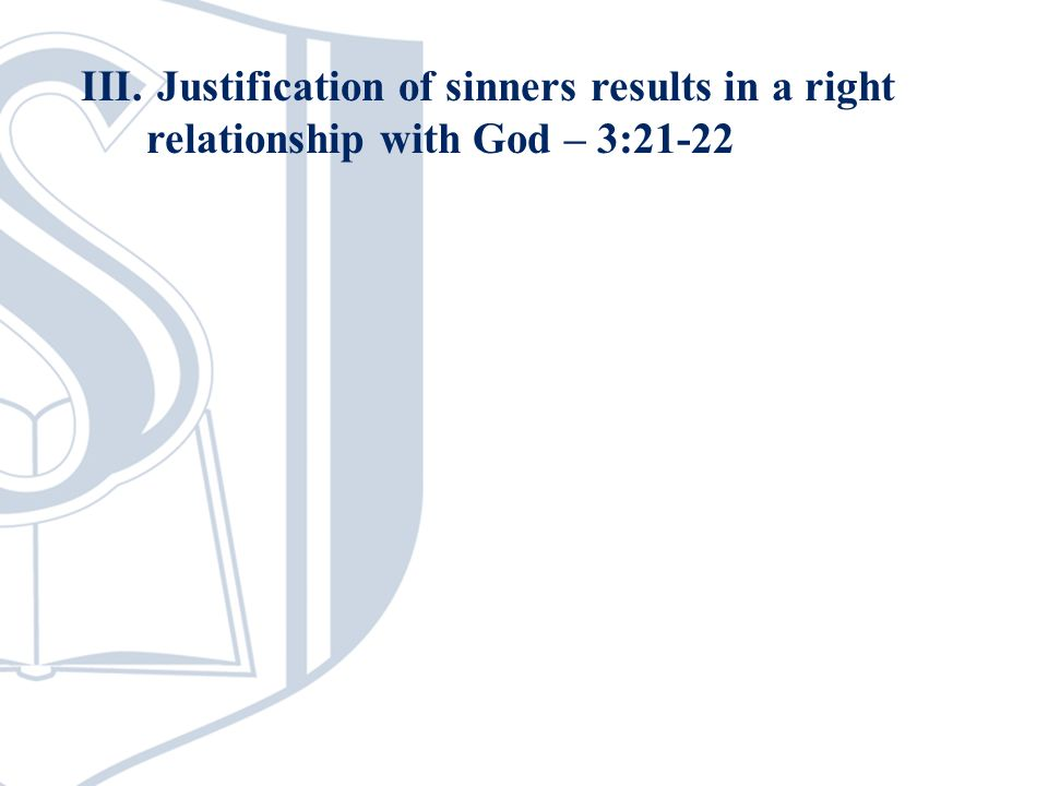 III. Justification of sinners results in a right relationship with God – 3:21-22