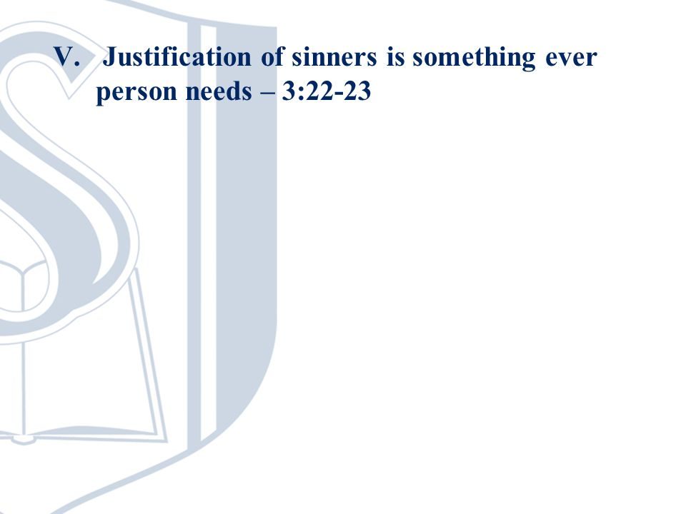 V. Justification of sinners is something ever person needs – 3:22-23