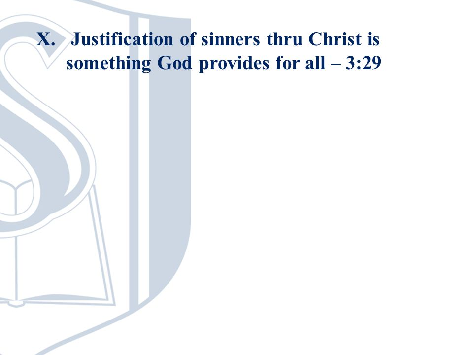 X. Justification of sinners thru Christ is something God provides for all – 3:29