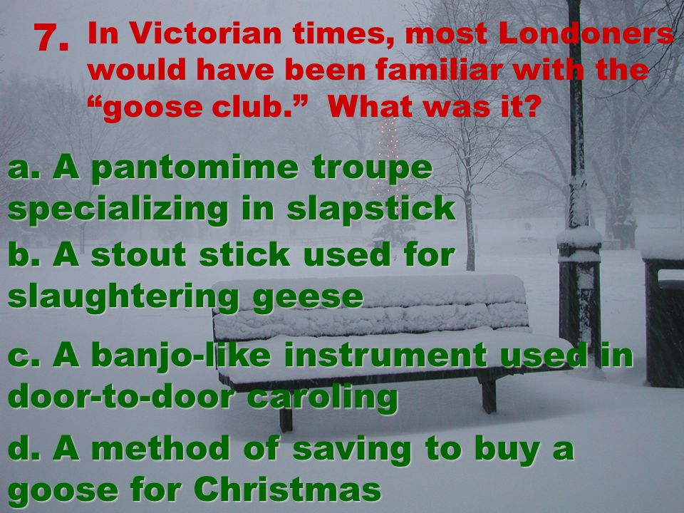 7. In Victorian times, most Londoners would have been familiar with the goose club.