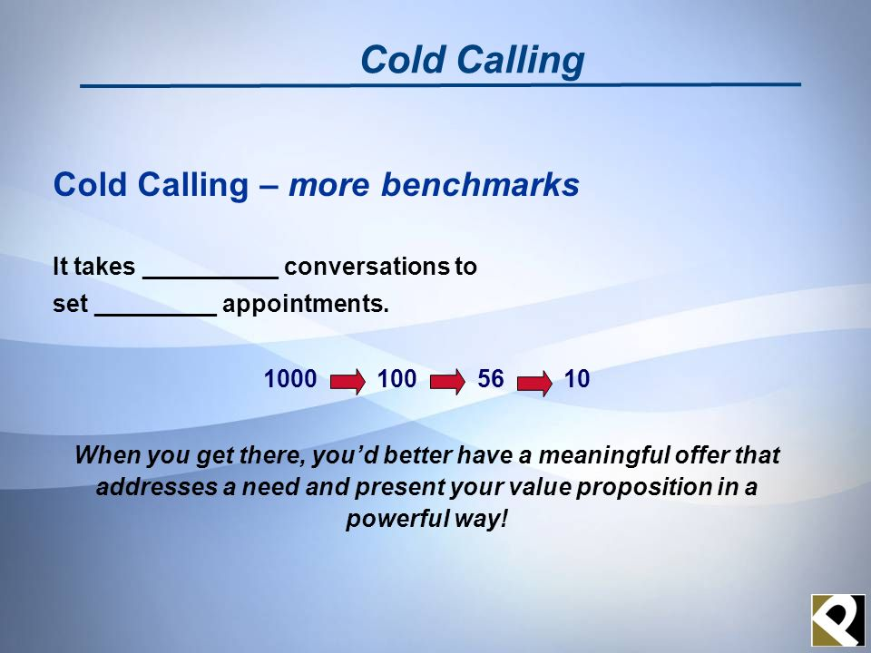 Cold Calling – more benchmarks It takes __________ conversations to set _________ appointments.