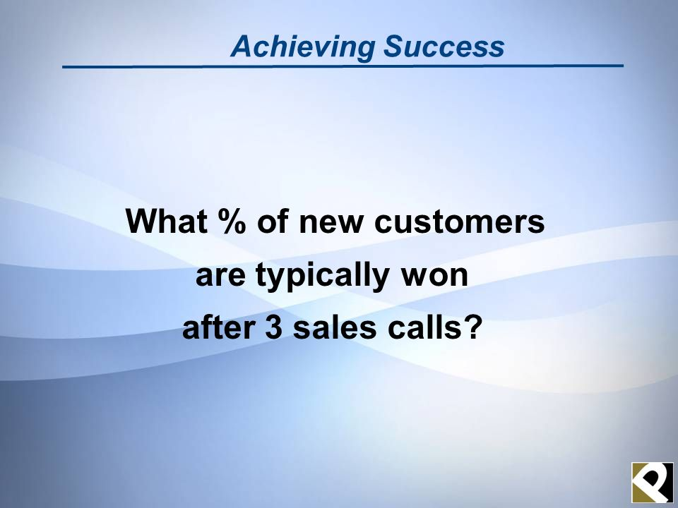 Achieving Success What % of new customers are typically won after 3 sales calls