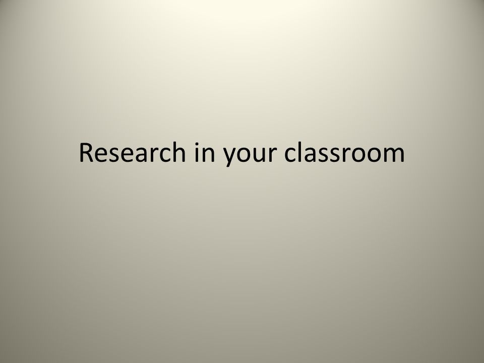 Research in your classroom