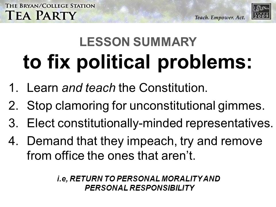 LESSON SUMMARY to fix political problems: 1.Learn and teach the Constitution.