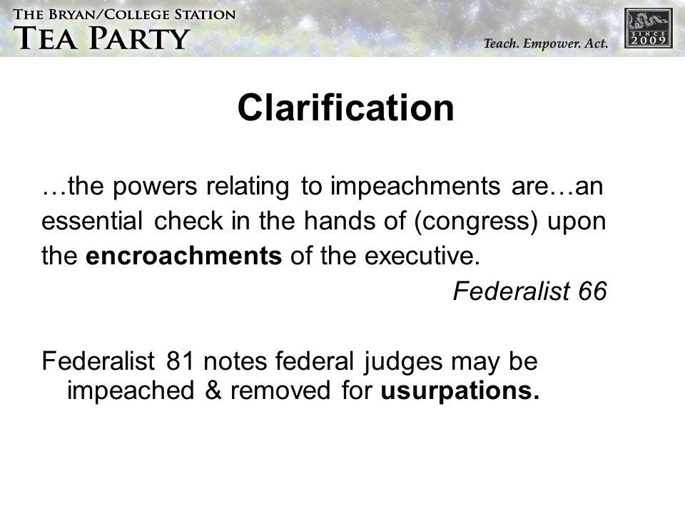 Clarification …the powers relating to impeachments are…an essential check in the hands of (congress) upon the encroachments of the executive.
