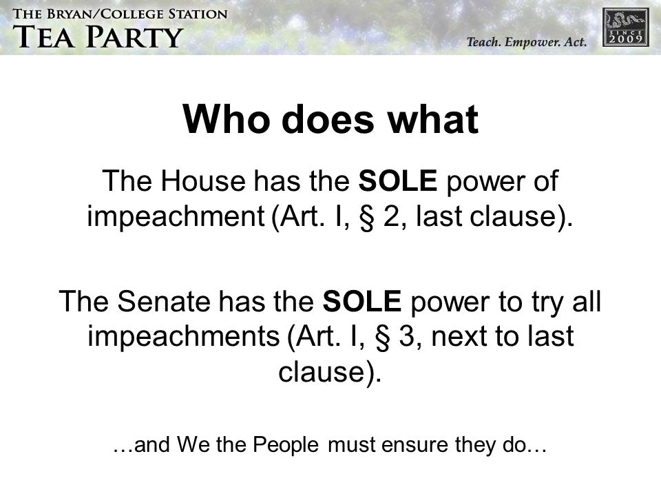 Who does what The House has the SOLE power of impeachment (Art.