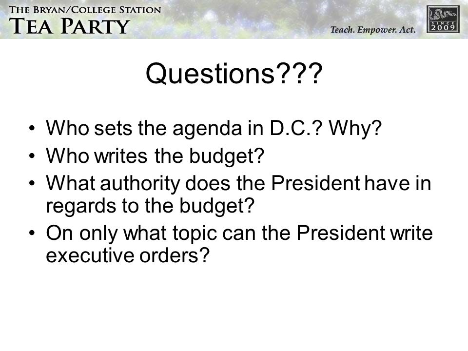 Questions . Who sets the agenda in D.C.. Why. Who writes the budget.