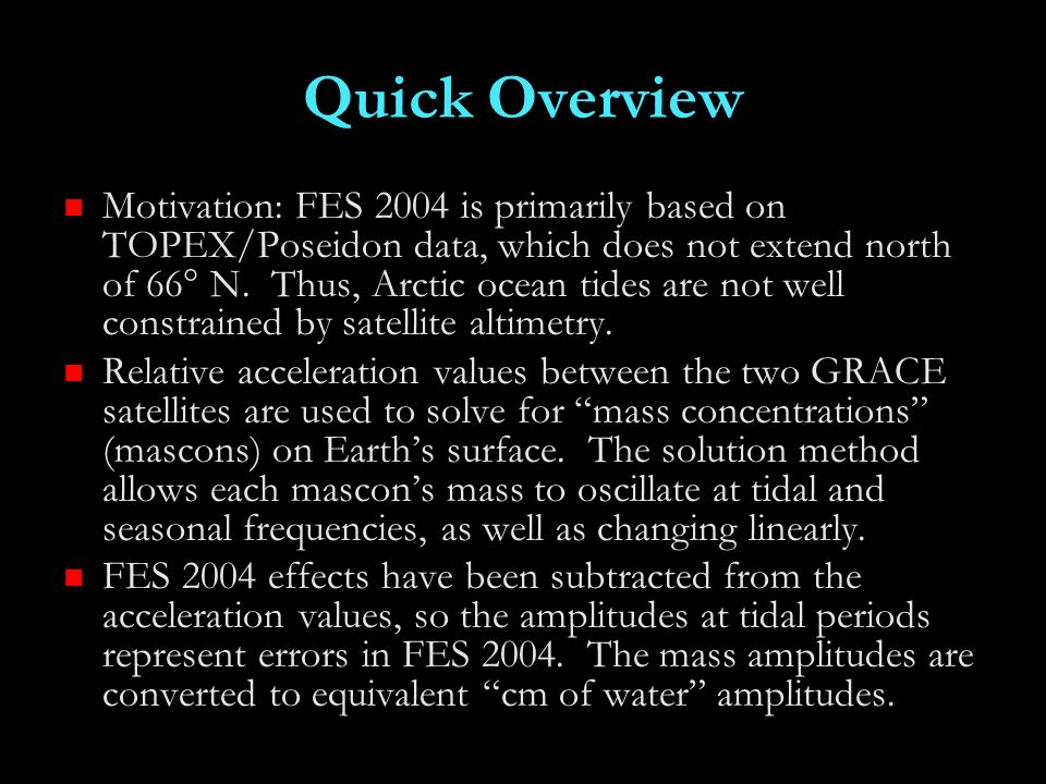 Quick Overview Motivation: FES 2004 is primarily based on TOPEX/Poseidon data, which does not extend north of 66° N.