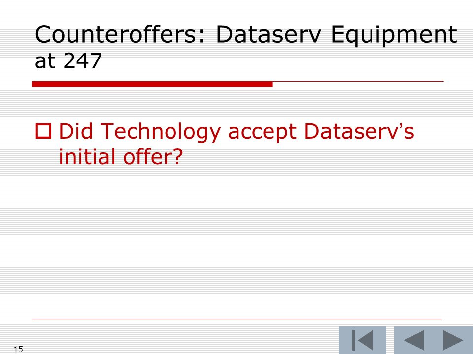 Counteroffers: Dataserv Equipment at 247 Did Technology accept Dataservs initial offer 15