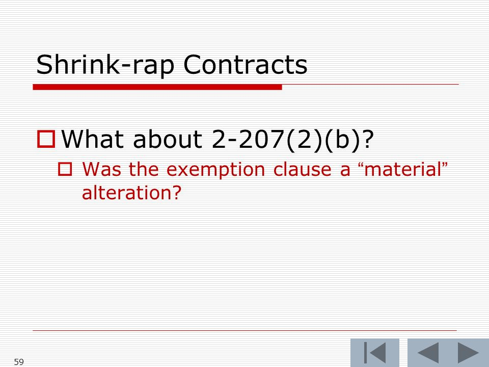 Shrink-rap Contracts What about 2-207(2)(b) Was the exemption clause a material alteration 59