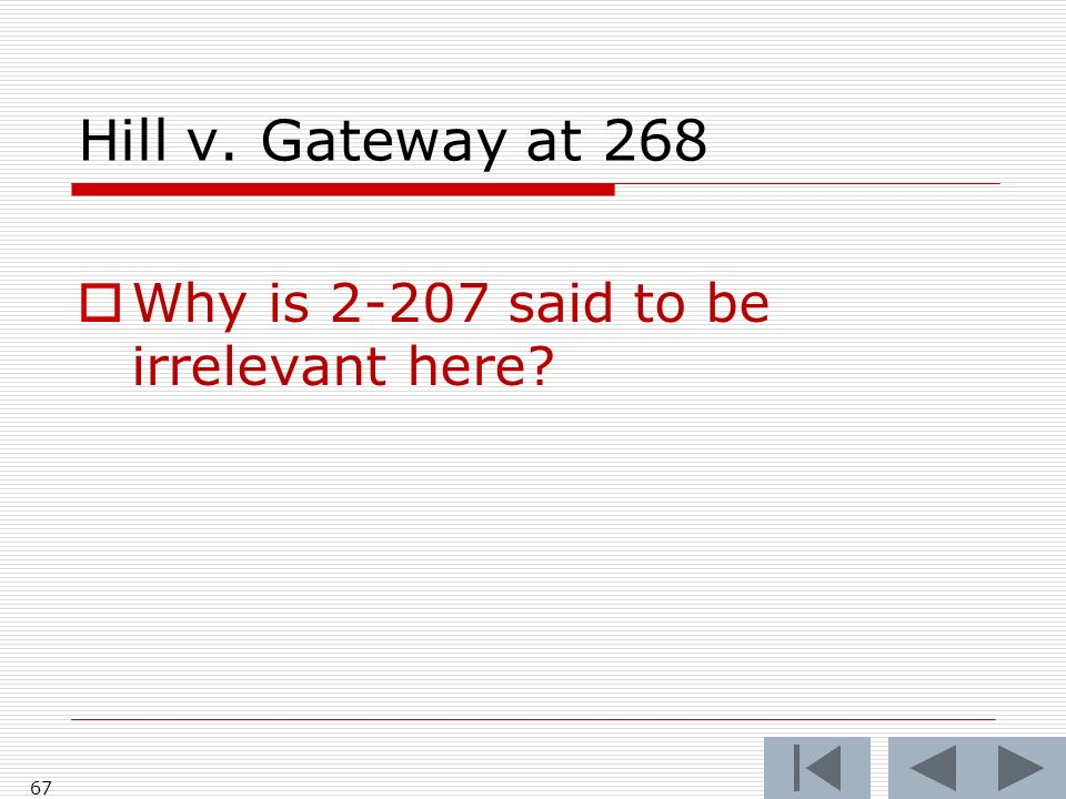 Hill v. Gateway at 268 Why is said to be irrelevant here 67