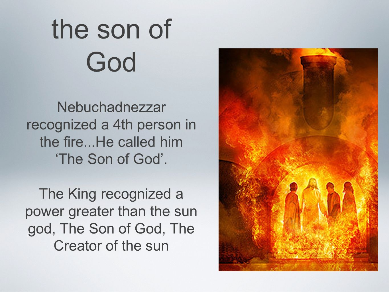 the son of God Nebuchadnezzar recognized a 4th person in the fire...He called him The Son of God.