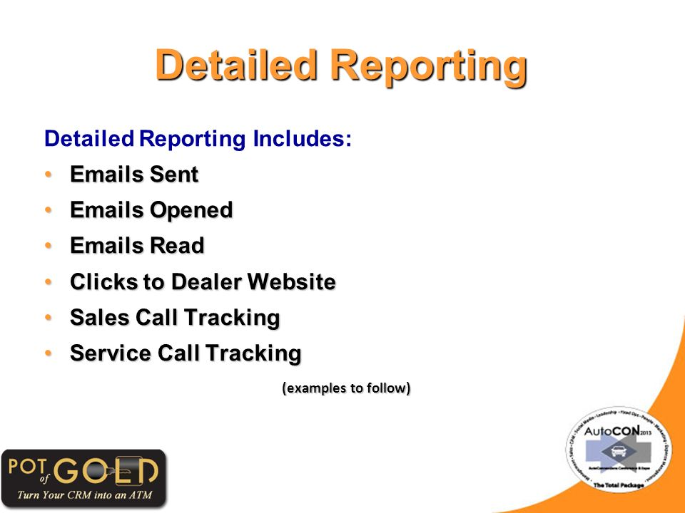 Detailed Reporting Detailed Reporting Includes: Emails SentEmails Sent Emails OpenedEmails Opened Emails ReadEmails Read Clicks to Dealer WebsiteClicks to Dealer Website Sales Call TrackingSales Call Tracking Service Call TrackingService Call Tracking (examples to follow)